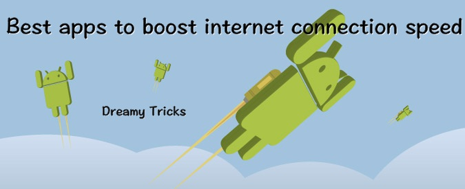 best android apps to increase internet speed